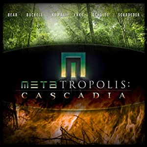 METAtropolis: Cascadia | [Jay Lake, Mary Robinette Kowal, Elizabeth Bear, Ken Scholes, Karl Schroeder, Tobias Buckell]