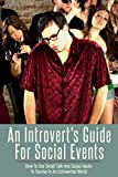An Introverts Guide for Social Events: How To Use Small Talk And Social Hacks To Survive In An Extroverted World (Introvert Guide, Social Anxiety, Shyness, ... Skills, Small Talk, Social Hacks)