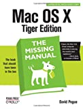 David Pogue Mac OS X: The Missing Manual, Tiger Edition (Missing Manuals)