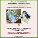 Italian for Tourists Third Lesson: Money Exchange, Numbers, Time, Reservation, Phone Call: L' Italiano per i Turisti Terza Lezione: Cambio, Numeri, Orario, ... di Mauro e Carla Bianchi) (Italian Edition) (       UNABRIDGED) by Lee DeMilo Narrated by Lee DeMilo