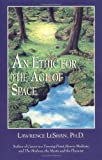 An Ethic for the Age of Space: A Touchstone for Conduct Among the Stars (0877288542) by Leshan, Lawrence