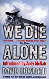 We Die Alone: A World War Two Epic of Escape and Endurance David Howarth