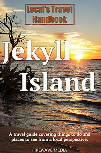 Local's Travel Handbook: Jekyll Island: A travel guide covering things to do and places to see from a local perspective. PDF