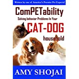 ComPETability: Solving Behavior Problems In Your Cat-Dog Household ~ Amy Shojai