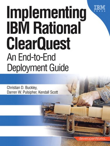 Implementing IBM(R) Rational(R) ClearQuest(R): An End-to-End Deployment Guide