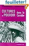 Cultures et pouvoir dans la Cara�be:...