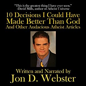 10 Decisions I Could Have Made Better Than God, and Other Audacious Atheist Articles Audiobook