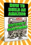 HOW TO BUILD AN AMAZING YOUTUBE MONEY...