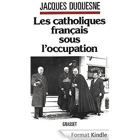 Les catholiques fran�ais sous l'occupation (Documents Fran�ais)