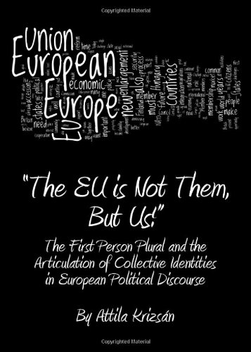 'The Eu Is Not Them, But Us!': The First Person Plural and the Articulation of Collective Identities in European Political Discourse