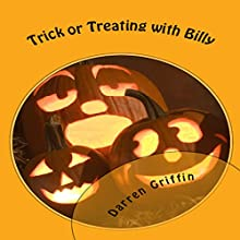 Trick or Treating with Billy (       UNABRIDGED) by Darren Griffin Narrated by Darren Griffin