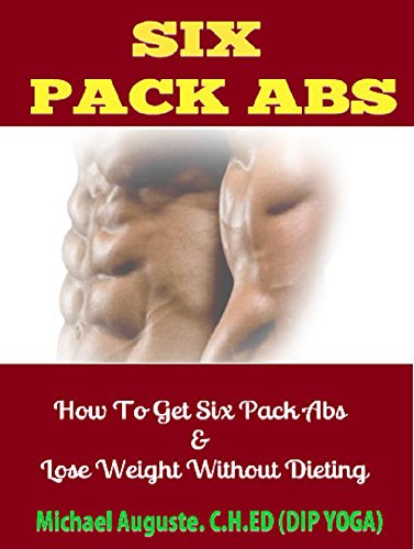 Six Pack Abs: How to Get Six Pack Abs & Lose Weight Without Dieting (English Edition)