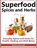 Superfood Spices and Herbs: Everyday Spices and Herbs for Health, Healing and Wellbeing - Lose Weight, Boost Energy and Live Longer With These Overlooked and Inexpensive Super Foods (English Edition)