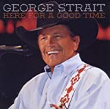 echange, troc George Strait - Here For A Good Time