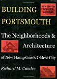 Building Portsmouth: The Neighborhoods & Architecture of New Hampshires Oldest City
