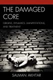 The Damaged Core: Origins, Dynamics, Manifestations, and Treatment