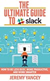 The Ultimate Guide to Slack: How to Be Less Busy, More Productive, and Work Smarter (English Edition)