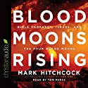 Blood Moons Rising: Bible Prophecy, Israel, and the Four Blood Moons (       UNABRIDGED) by Mark Hitchcock Narrated by Tom Parks