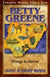 Betty Greene: Wings to Serve (Christian Heroes: Then & Now)