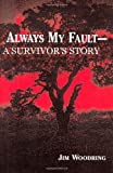 Always My Fault - A Survivor's Story (1483965414) by Woodring, Jim