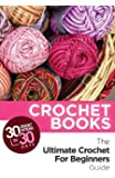 Crochet: Crochet Books: 30 Crochet Patterns In 30 Days With The Ultimate Crochet For Beginners Guide (crochet patterns on kindle free, crochet patterns, ... beginners, crocheting, crochet magazine)
