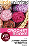Crochet: Crochet Books: 30 Crochet Patterns In 30 Days With The Ultimate Crochet For Beginners Guide (FREE Bonus Ebook Included!) (crochet patterns on ... beginners, crocheting, crochet magazine 1)
