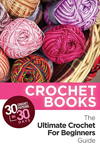 Crochet: Crochet Books: 30 Crochet Patterns In 30 Days With The Ultimate Crochet Guide! (crochet patterns on kindle free, crochet patterns, crochet books, ... crocheting, crochet magazine Book 1) (Free Crochet Ebooks compare prices)