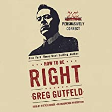 How to Be Right: The Art of Being Persuasively Correct (       UNABRIDGED) by Greg Gutfeld Narrated by Steve Kramer
