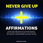 Never Give up Affirmations: Positive Daily Affirmations to Encourage People to Stand up After a Big Fall Using the Law of Attraction, Self-Hypnosis, Guided Meditation and Sleep Learning | Stephens Hyang