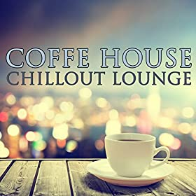 Coffee house music chillout lounge ibiza chill out for Lounge house music