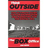 Think Outside the Box Office: The Ultimate Guide to Film Distribution and Marketing for the Digital Era ~ Jon Reiss
