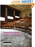 Undoing the Demos: Neoliberalism's Stealth Revolution (Zone Books Ner Futures)