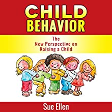Child Behavior: The New Perspective on Raising a Child (       UNABRIDGED) by Sue Ellen Narrated by Christopher Wyles