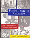 img - for Disorganized Religion: The Evangelization of Youth and Young Adults book / textbook / text book