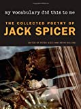 My Vocabulary Did This to Me: The Collected Poetry of Jack Spicer (Wesleyan Poetry Series)