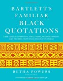 Bartlett's Familiar Black Quotations: 5,000 Years of Literature, Lyrics, Poems, Passages, Phrases, and Proverbs from Voices Around the World