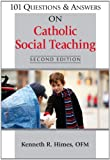 101 Questions & Answers on Catholic Social Teaching: Second Edition