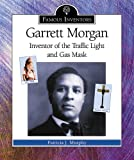 Garrett Morgan: Inventor of the Traffic Light and Gas Mask (Famous Inventors)