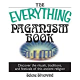 The Everything Paganism Book: Discover the Rituals, Traditions, and Festivals of This Ancient Religion (Everything (New Age)) ~ Selene Silverwind