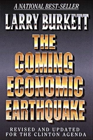 The Coming Economic Earthquake: Revised and Expanded for the Clinton Agenda, LARRY BURKETT