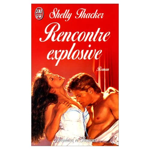 Rencontre explosive - Thacker Shelly