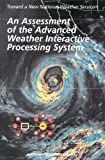 img - for An Assessment of the Advanced Weather Interactive Processing System: Operational Test and Evaluation of the First System Build (<i>Toward A New National Weather Service:</i> A Series) book / textbook / text book