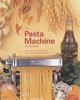 The Pasta Machine Cookbook: 100 Simple and Successful Home Pasta Making Recipes