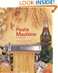 The Pasta Machine Cookbook: 100 Simpl...