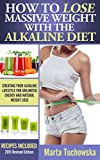 How to Lose Massive Weight with the Alkaline Diet: Creating Your Alkaline Lifestyle for Unlimited Energy and Natural Weight Loss (Alkaline Diet Lifestyle, ... Diet, Detox Diet Book 1) (English Edition)
