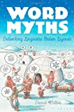 Word Myths: Debunking Linguistic Urban Legends