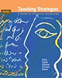 Teaching Strategies: A Guide to Effective Instruction Ninth (9th) Edition By Donald C. Orlich, Robert J. Harder, Richard C. Callahan, Michael S. Trevisan, Abbie H. Brown