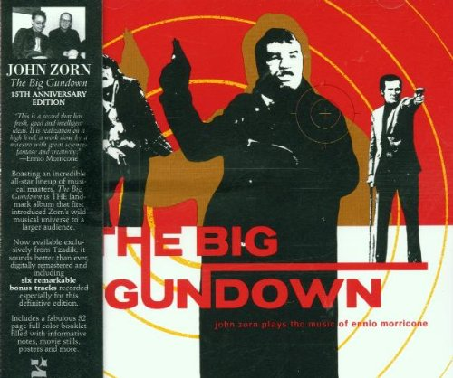 The Big Gundown: John Zorn Plays the Music of Ennio Morricone (15th Anniversary Edition by Ennio Morricone, Ennio / Pontecorvo, Gillo Morricone, John Zorn, Anthony Coleman and Wayne Horvitz