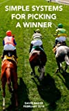 SIMPLE SYSTEMS FOR PICKING A WINNER: Easy methods to beat the bookie