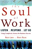 The Soul at Work: Listen... Respond... Let Go (0684843846) by Lewin, Roger
